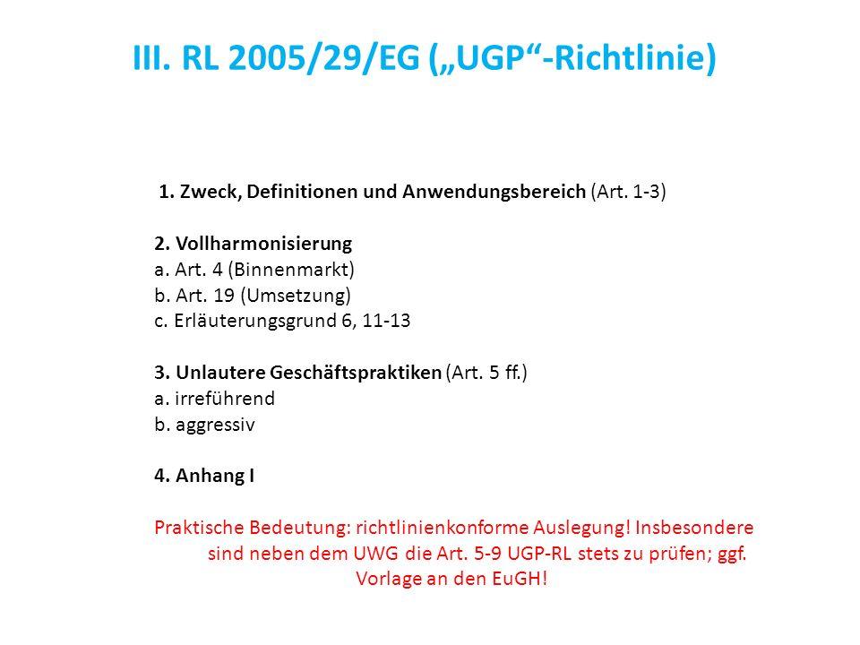 III. RL 2005/29/EG (UGP-Richtlinie) 1. Zweck, Definitionen und Anwendungsbereich (Art. 1-3) 2. Vollharmonisierung a. Art. 4 (Binnenmarkt) b. Art. 19 (