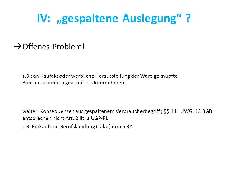 IV: gespaltene Auslegung ? Offenes Problem! z.B.: an Kaufakt oder werbliche Herausstellung der Ware geknüpfte Preisausschreiben gegenüber Unternehmen