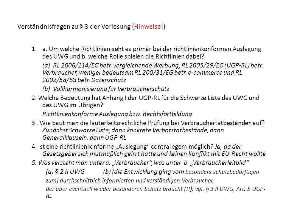 Verständnisfragen zu § 3 der Vorlesung (Hinweise!) 1.a. Um welche Richtlinien geht es primär bei der richtlinienkonformen Auslegung des UWG und b. wel