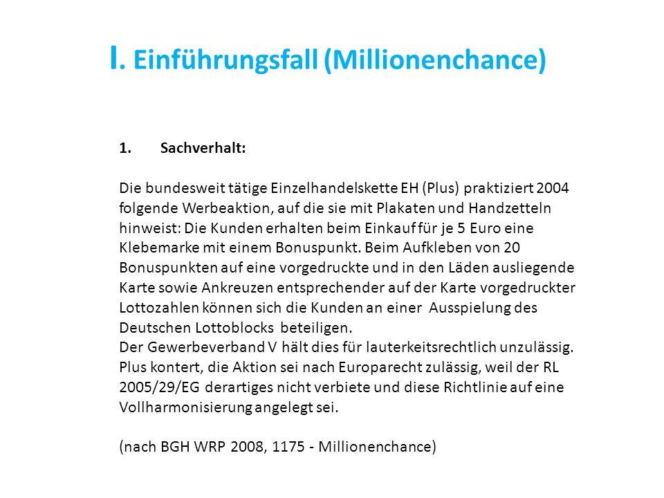 I. Einführungsfall (Millionenchance) 1.Sachverhalt: Die bundesweit tätige Einzelhandelskette EH (Plus) praktiziert 2004 folgende Werbeaktion, auf die