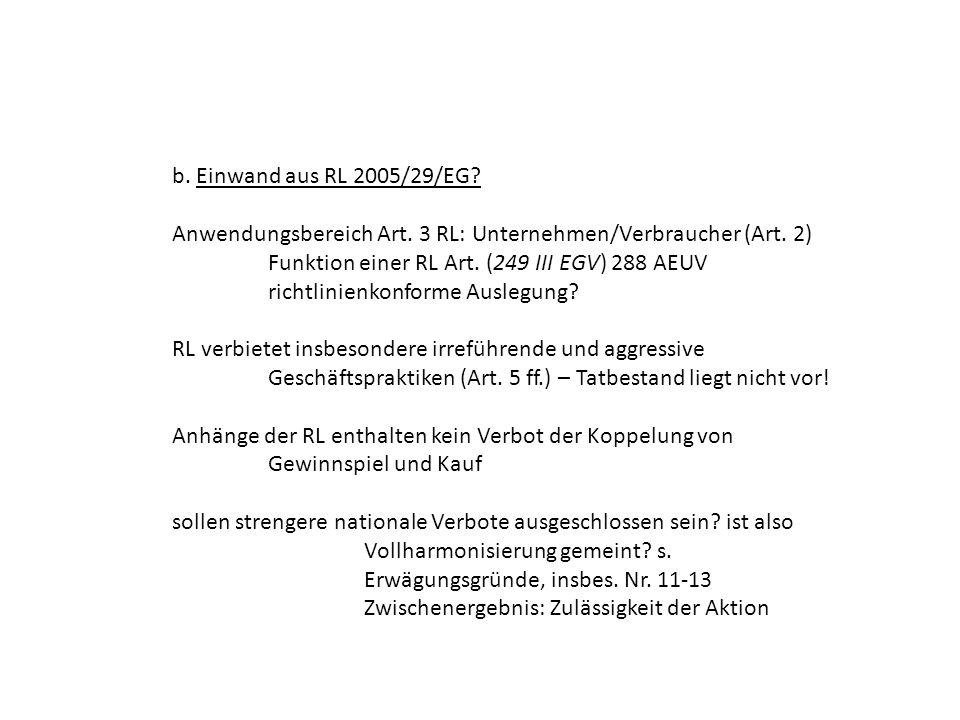 b. Einwand aus RL 2005/29/EG? Anwendungsbereich Art. 3 RL: Unternehmen/Verbraucher (Art. 2) Funktion einer RL Art. (249 III EGV) 288 AEUV richtlinienk