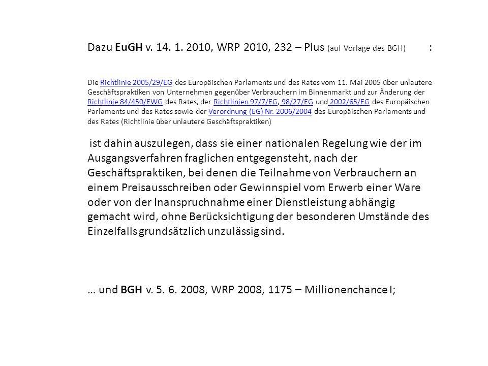 Dazu EuGH v. 14. 1. 2010, WRP 2010, 232 – Plus (auf Vorlage des BGH) : Die Richtlinie 2005/29/EG des Europäischen Parlaments und des Rates vom 11. Mai