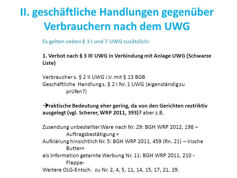 II. geschäftliche Handlungen gegenüber Verbrauchern nach dem UWG Es gelten neben § 3 I und 7 UWG zusätzlich: 1. Verbot nach § 3 III UWG in Verbindung