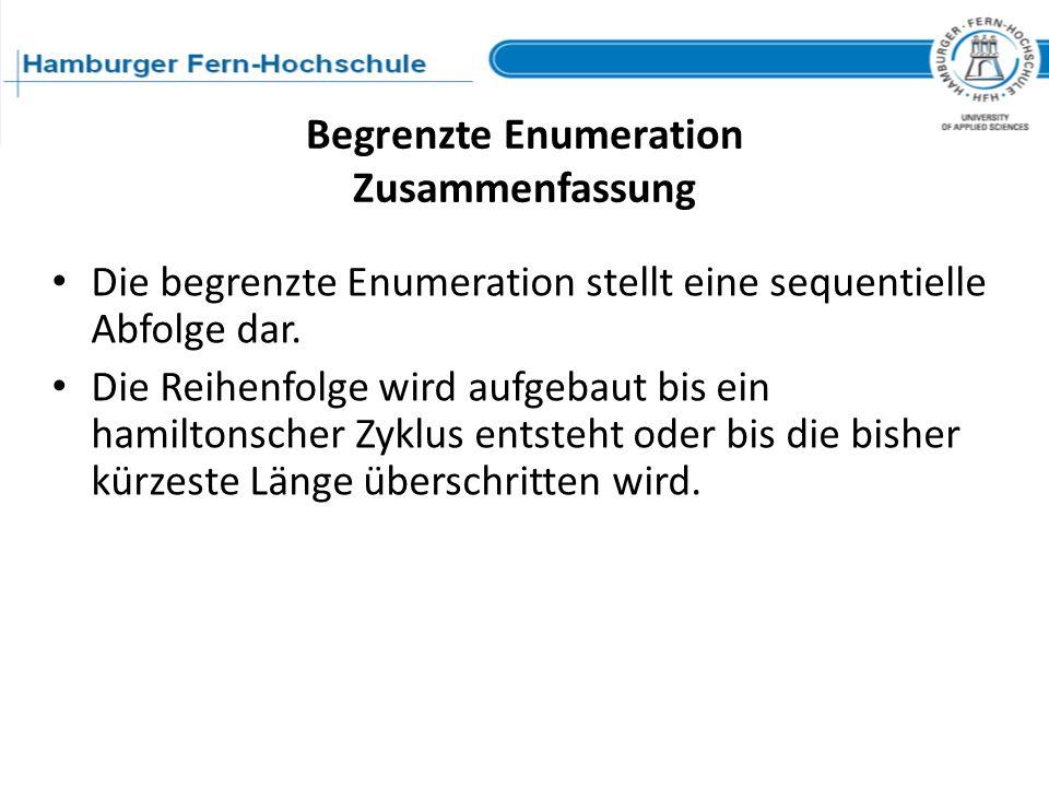 Begrenzte Enumeration Zusammenfassung Die begrenzte Enumeration stellt eine sequentielle Abfolge dar. Die Reihenfolge wird aufgebaut bis ein hamiltons