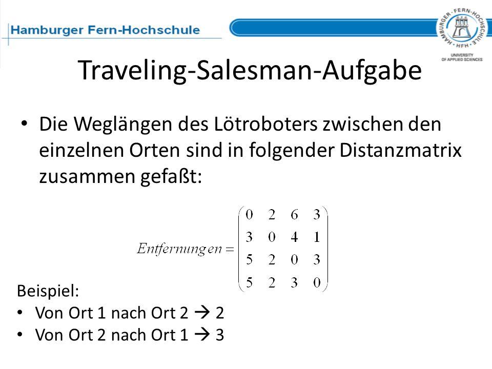 Die Weglängen des Lötroboters zwischen den einzelnen Orten sind in folgender Distanzmatrix zusammen gefaßt: Traveling-Salesman-Aufgabe Beispiel: Von O