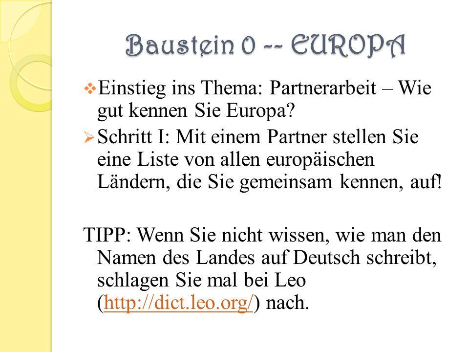 Baustein 0 -- EUROPA Einstieg ins Thema: Partnerarbeit – Wie gut kennen Sie Europa? Schritt I: Mit einem Partner stellen Sie eine Liste von allen euro