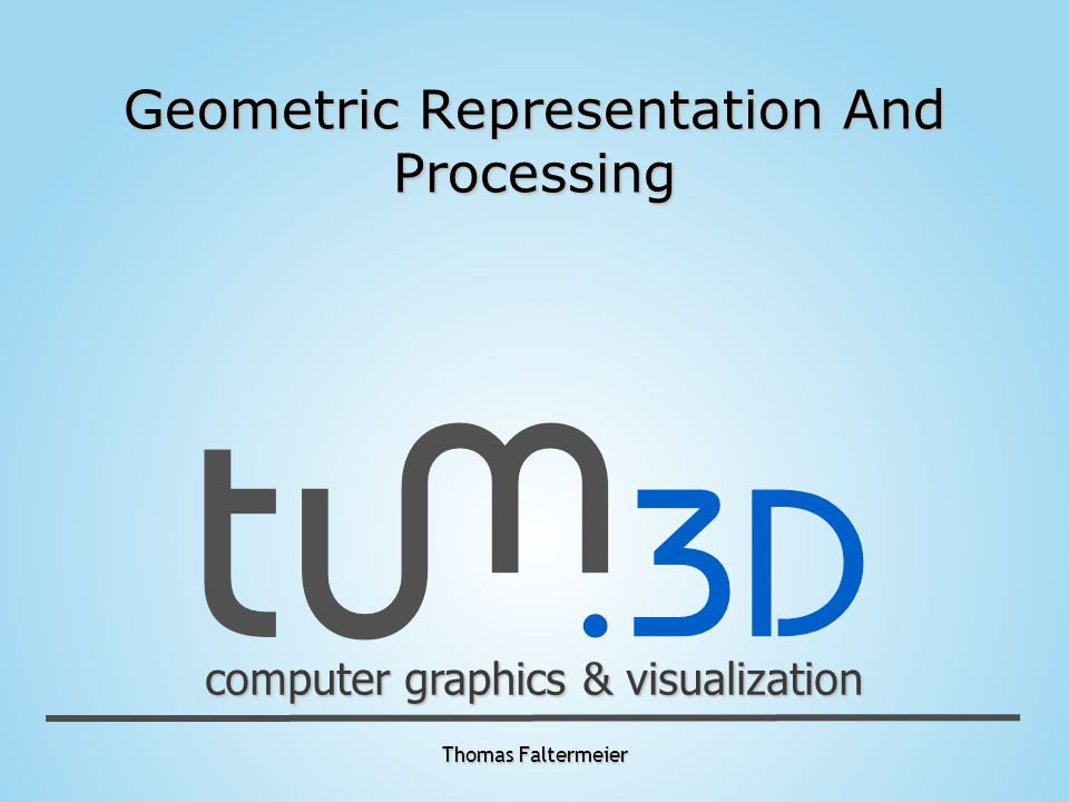 Thomas Faltermeier computer graphics & visualization Geometric Representation And Processing
