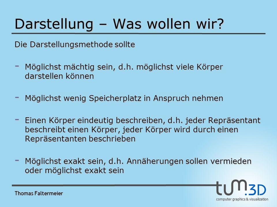 computer graphics & visualization Thomas Faltermeier Darstellung – Was wollen wir.