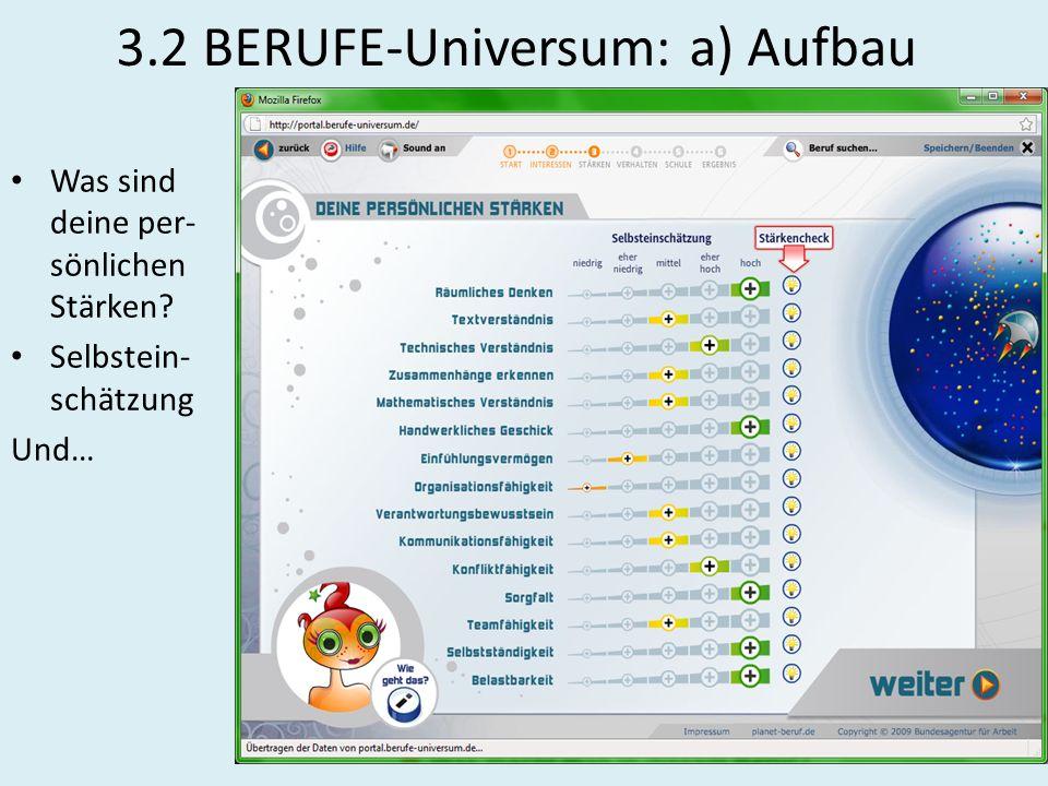 3.2 BERUFE-Universum: a) Aufbau Was sind deine per- sönlichen Stärken? Selbstein- schätzung Und…