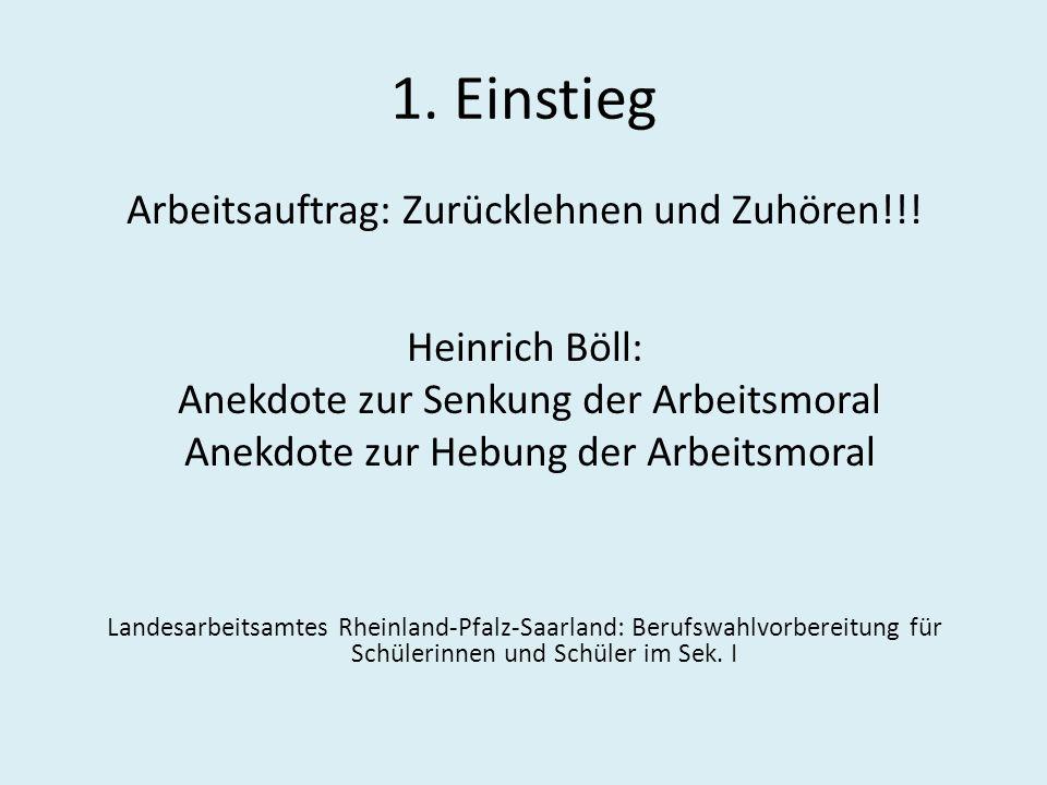 1. Einstieg Arbeitsauftrag: Zurücklehnen und Zuhören!!! Heinrich Böll: Anekdote zur Senkung der Arbeitsmoral Anekdote zur Hebung der Arbeitsmoral Land