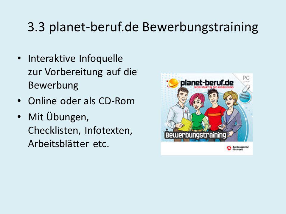 3.3 planet-beruf.de Bewerbungstraining Interaktive Infoquelle zur Vorbereitung auf die Bewerbung Online oder als CD-Rom Mit Übungen, Checklisten, Info