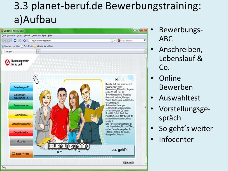 3.3 planet-beruf.de Bewerbungstraining: a)Aufbau Bewerbungs- ABC Anschreiben, Lebenslauf & Co. Online Bewerben Auswahltest Vorstellungsge- spräch So g