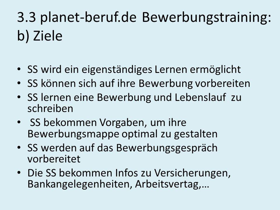 3.3 planet-beruf.de Bewerbungstraining: b) Ziele SS wird ein eigenständiges Lernen ermöglicht SS können sich auf ihre Bewerbung vorbereiten SS lernen
