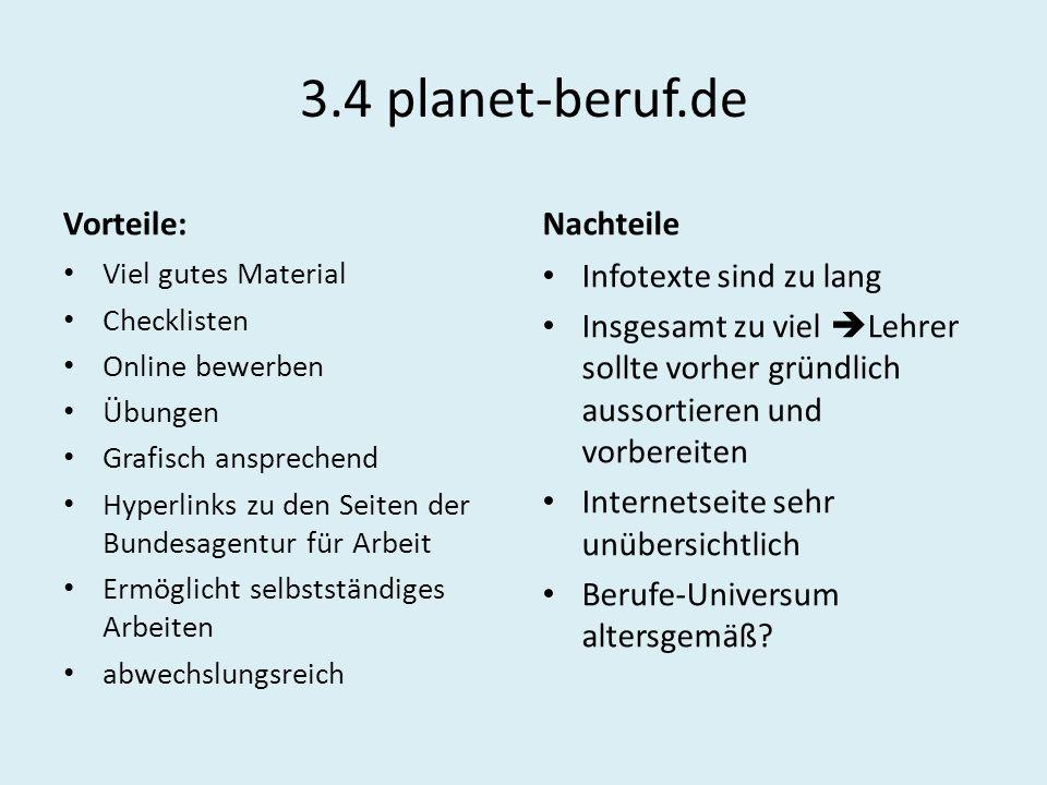 3.4 planet-beruf.de Vorteile: Viel gutes Material Checklisten Online bewerben Übungen Grafisch ansprechend Hyperlinks zu den Seiten der Bundesagentur