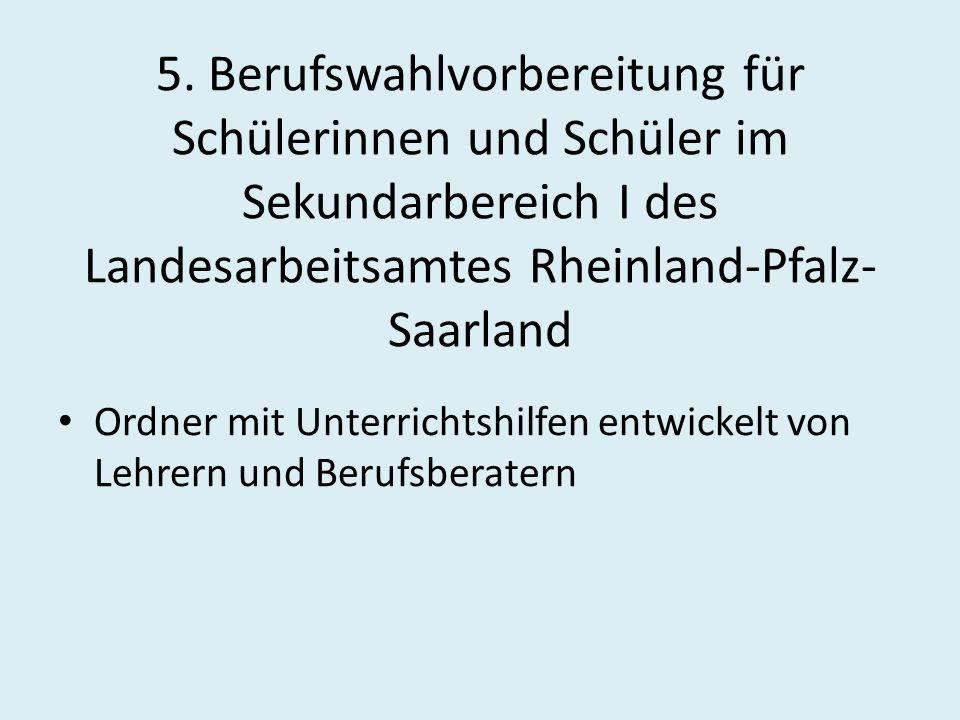 5. Berufswahlvorbereitung für Schülerinnen und Schüler im Sekundarbereich I des Landesarbeitsamtes Rheinland-Pfalz- Saarland Ordner mit Unterrichtshil