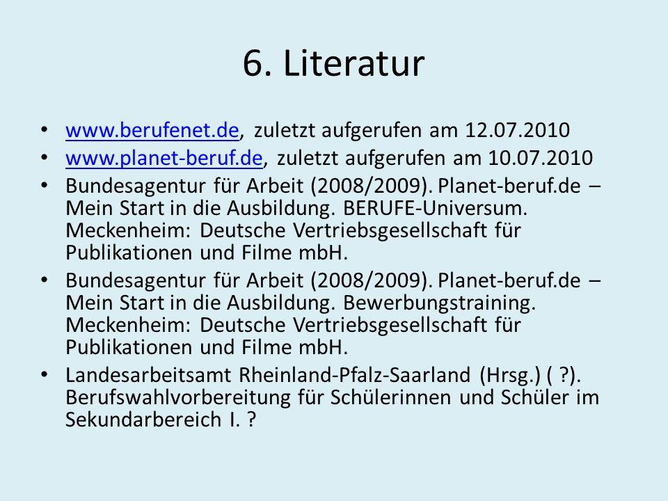 6. Literatur www.berufenet.de, zuletzt aufgerufen am 12.07.2010 www.berufenet.de www.planet-beruf.de, zuletzt aufgerufen am 10.07.2010 www.planet-beru