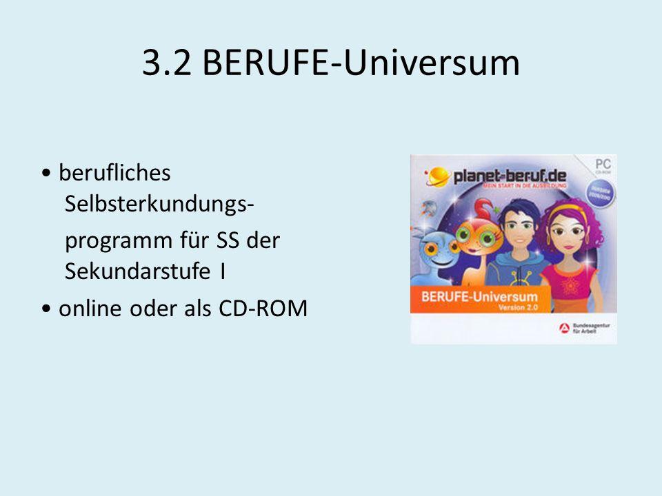 3.2 BERUFE-Universum berufliches Selbsterkundungs- programm für SS der Sekundarstufe I online oder als CD-ROM