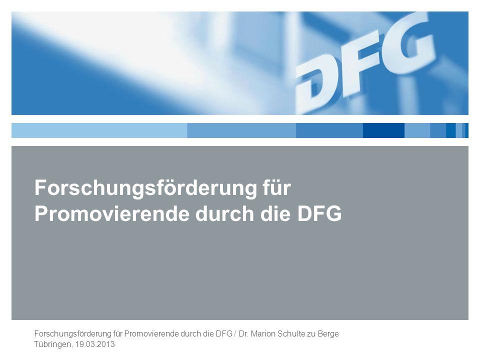 Themen Was ist, was macht die DFG Fördermöglichkeiten für Promovierende Weiterführende Informationen Tübringen, 19.03.2013 Forschungsförderung für Promovierende durch die DFG / Dr.