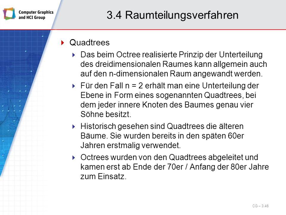 3.4 Raumteilungsverfahren Quadtrees Das beim Octree realisierte Prinzip der Unterteilung des dreidimensionalen Raumes kann allgemein auch auf den n-di