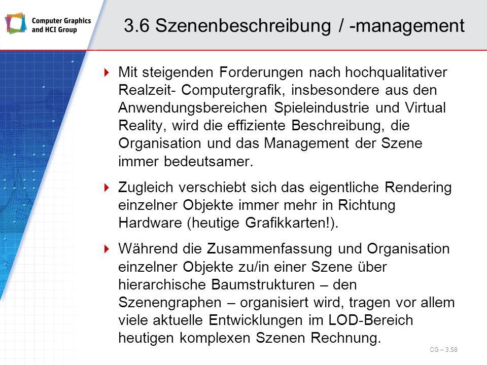 3.6 Szenenbeschreibung / -management Mit steigenden Forderungen nach hochqualitativer Realzeit- Computergrafik, insbesondere aus den Anwendungsbereich