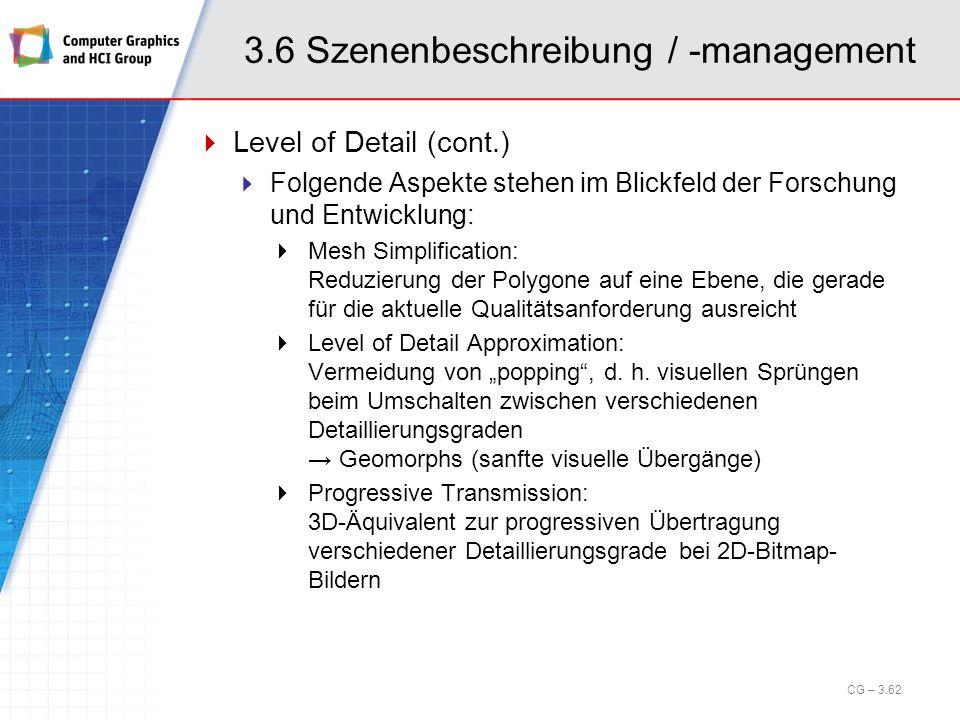 3.6 Szenenbeschreibung / -management Level of Detail (cont.) Folgende Aspekte stehen im Blickfeld der Forschung und Entwicklung: Mesh Simplification: