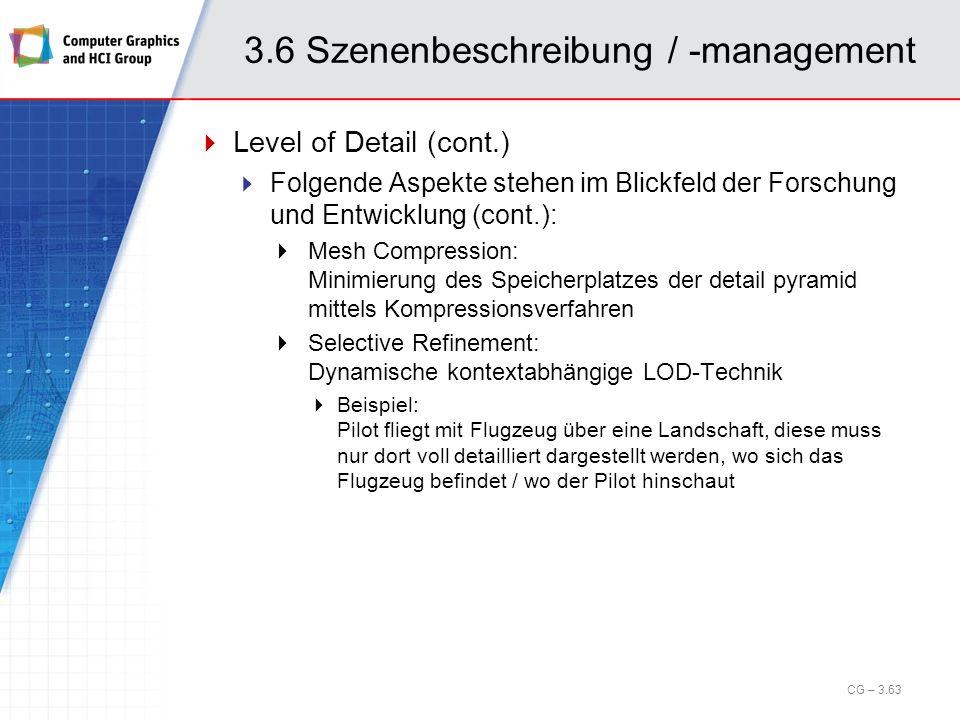 3.6 Szenenbeschreibung / -management Level of Detail (cont.) Folgende Aspekte stehen im Blickfeld der Forschung und Entwicklung (cont.): Mesh Compress