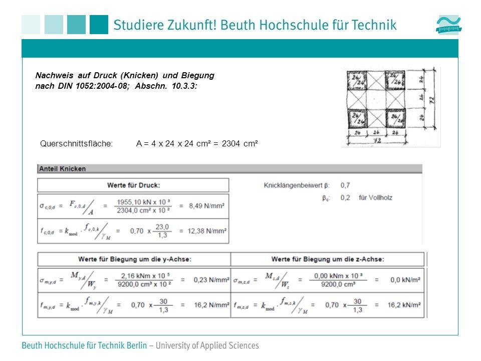 Nachweis auf Druck (Knicken) und Biegung nach DIN 1052:2004-08; Abschn. 10.3.3: Querschnittsfläche: A = 4 x 24 x 24 cm² = 2304 cm²