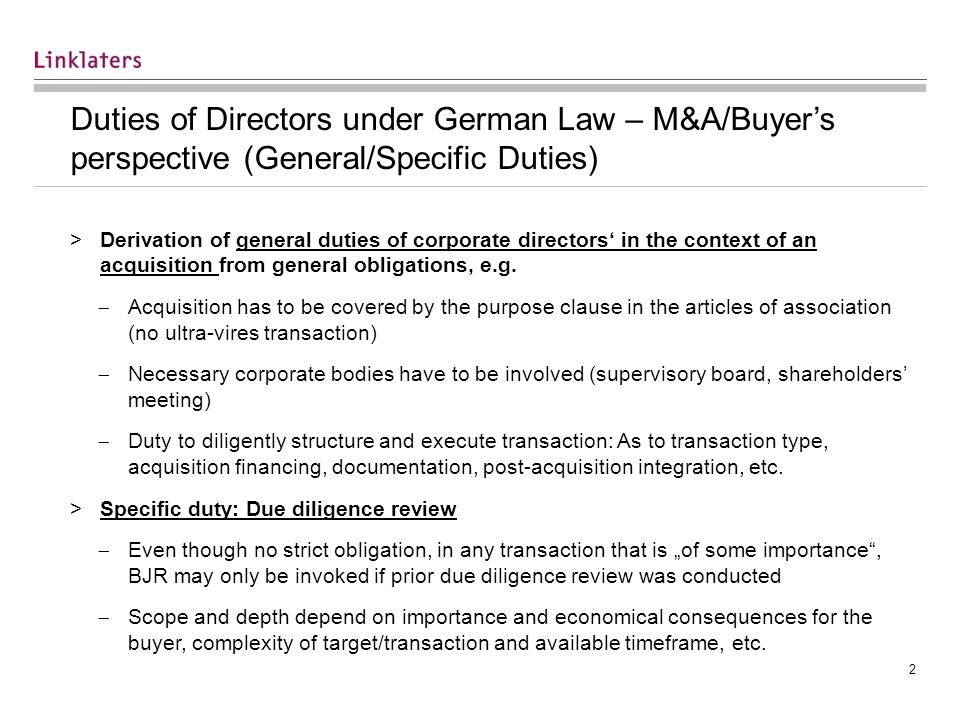 2 Duties of Directors under German Law – M&A/Buyers perspective (General/Specific Duties) >Derivation of general duties of corporate directors in the context of an acquisition from general obligations, e.g.