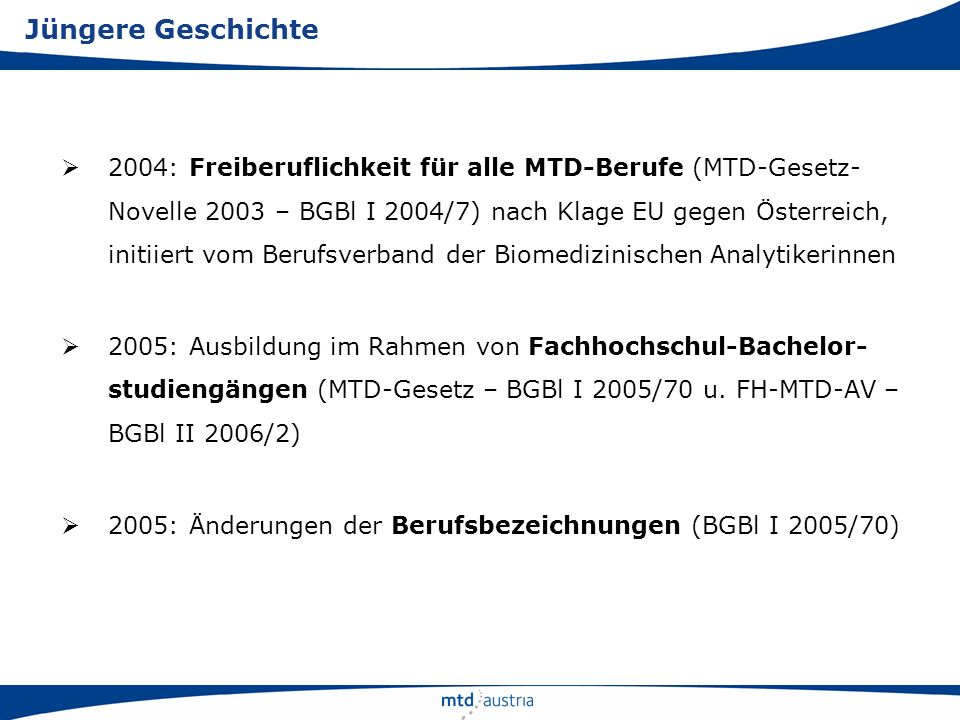 2004: Freiberuflichkeit für alle MTD-Berufe (MTD-Gesetz- Novelle 2003 – BGBl I 2004/7) nach Klage EU gegen Österreich, initiiert vom Berufsverband der
