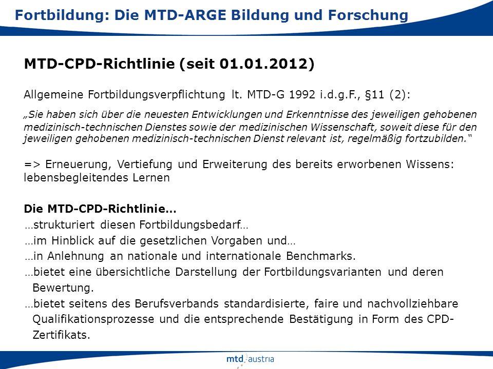MTD-CPD-Richtlinie (seit 01.01.2012) Allgemeine Fortbildungsverpflichtung lt. MTD-G 1992 i.d.g.F., §11 (2): Sie haben sich über die neuesten Entwicklu