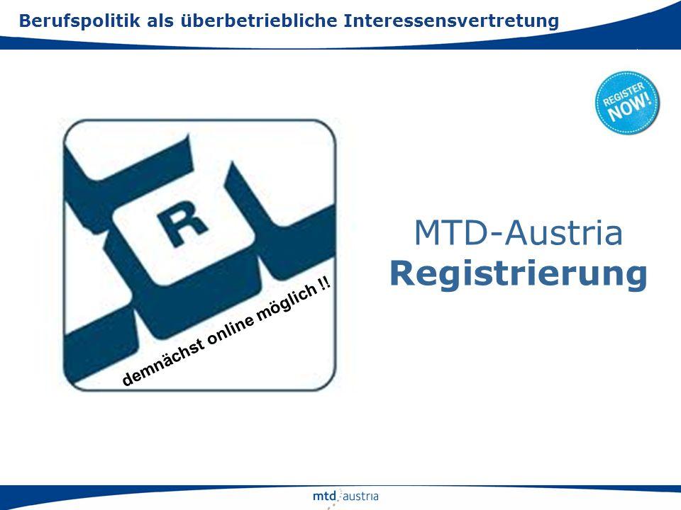 demnächst online möglich !! Berufspolitik als überbetriebliche Interessensvertretung MTD-Austria Registrierung
