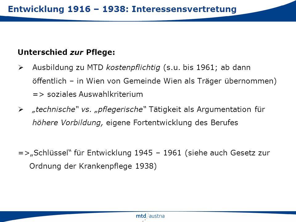 Unterschied zur Pflege: Ausbildung zu MTD kostenpflichtig (s.u. bis 1961; ab dann öffentlich – in Wien von Gemeinde Wien als Träger übernommen) => soz