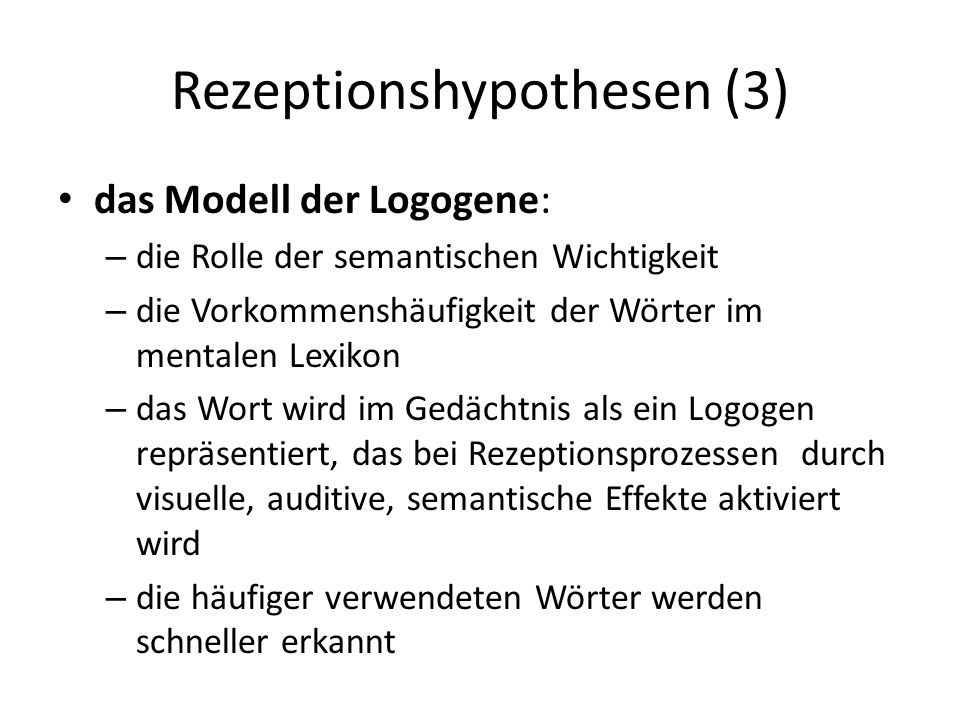 Rezeptionshypothesen (3) das Modell der Logogene: – die Rolle der semantischen Wichtigkeit – die Vorkommenshäufigkeit der Wörter im mentalen Lexikon –