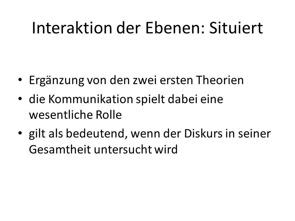Interaktion der Ebenen: Situiert Ergänzung von den zwei ersten Theorien die Kommunikation spielt dabei eine wesentliche Rolle gilt als bedeutend, wenn