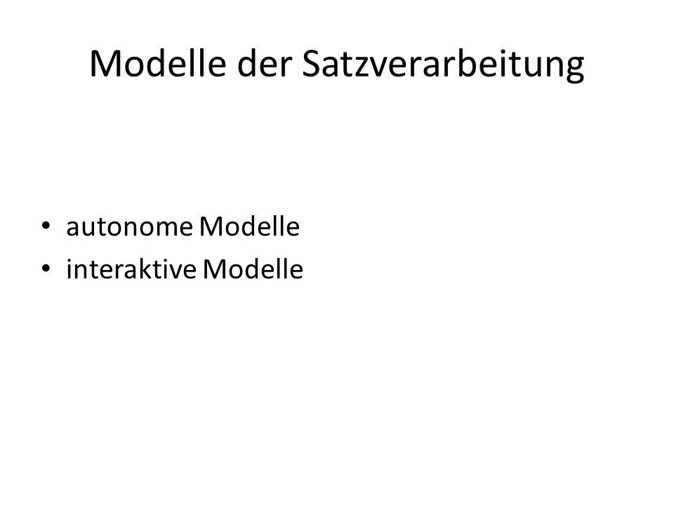 Modelle der Satzverarbeitung autonome Modelle interaktive Modelle