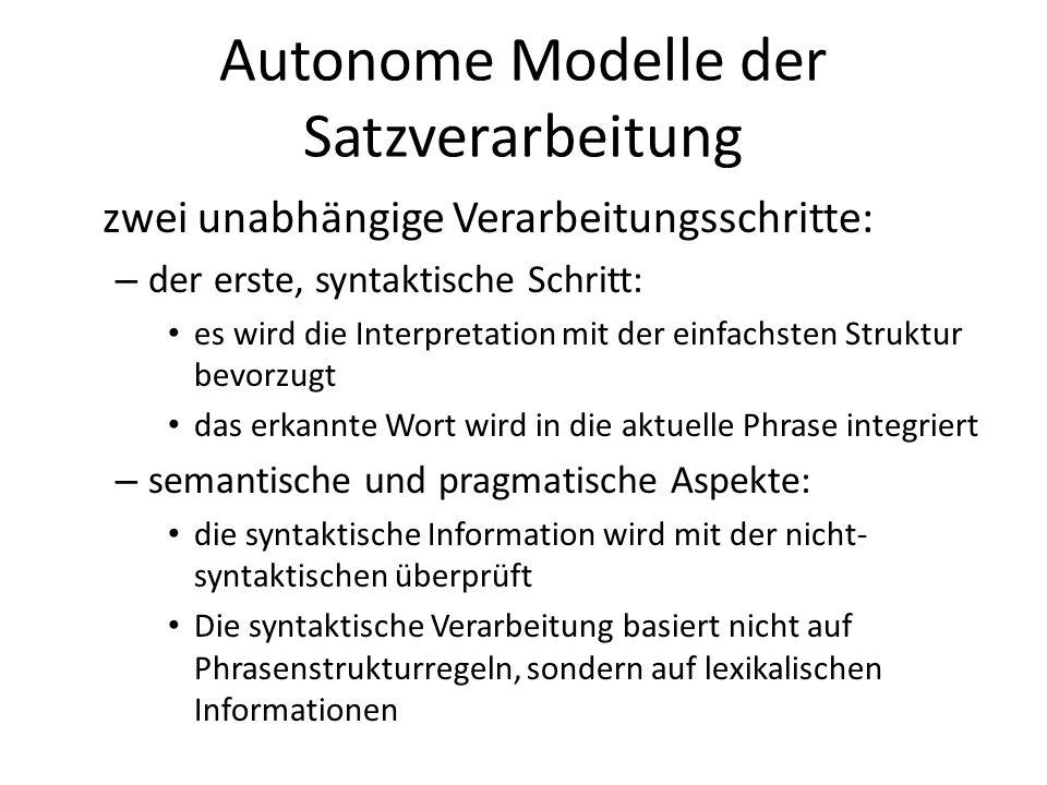 Autonome Modelle der Satzverarbeitung zwei unabhängige Verarbeitungsschritte: – der erste, syntaktische Schritt: es wird die Interpretation mit der ei