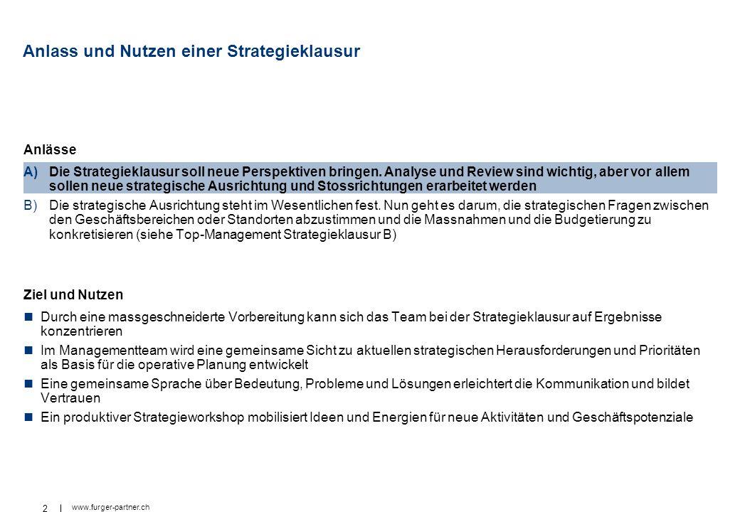 2 www.furger-partner.ch Anlässe A)Die Strategieklausur soll neue Perspektiven bringen. Analyse und Review sind wichtig, aber vor allem sollen neue str