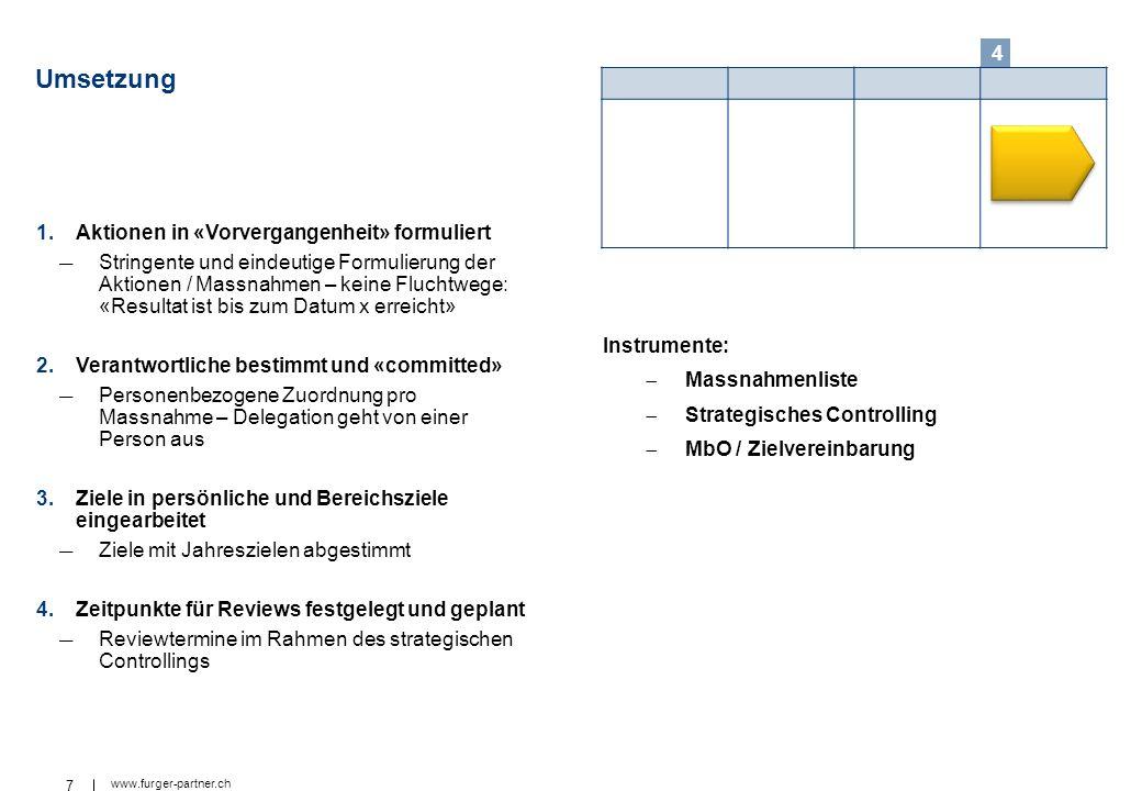 7 www.furger-partner.ch Umsetzung 1.Aktionen in «Vorvergangenheit» formuliert Stringente und eindeutige Formulierung der Aktionen / Massnahmen – keine