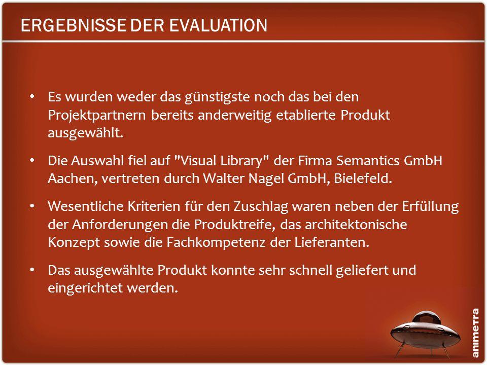 ERGEBNISSE DER EVALUATION Es wurden weder das günstigste noch das bei den Projektpartnern bereits anderweitig etablierte Produkt ausgewählt. Die Auswa