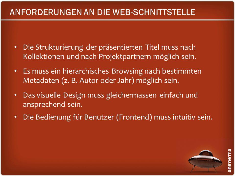 ANFORDERUNGEN AN DIE WEB-SCHNITTSTELLE Die Strukturierung der präsentierten Titel muss nach Kollektionen und nach Projektpartnern möglich sein. Es mus