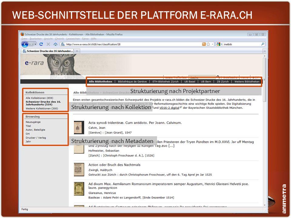 WEB-SCHNITTSTELLE DER PLATTFORM E-RARA.CH Strukturierung nach Projektpartner Strukturierung nach Kollektion Strukturierung nach Metadaten