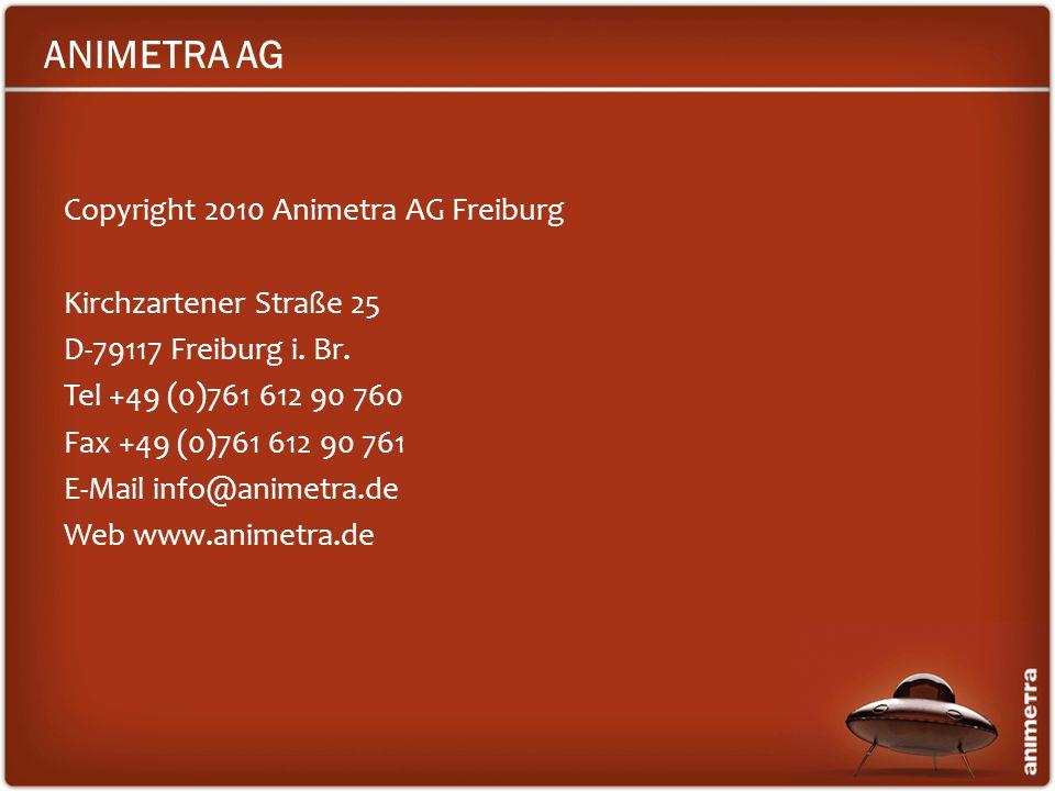 ANIMETRA AG Copyright 2010 Animetra AG Freiburg Kirchzartener Straße 25 D-79117 Freiburg i. Br. Tel +49 (0)761 612 90 760 Fax +49 (0)761 612 90 761 E-