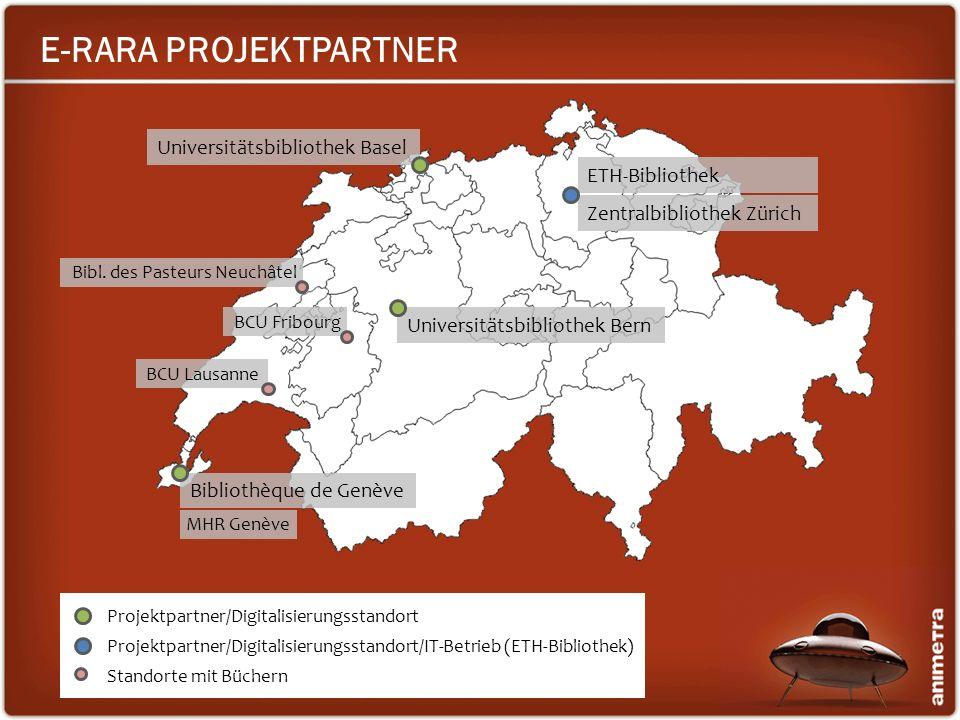 E-RARA PROJEKTPARTNER Projektpartner/Digitalisierungsstandort/IT-Betrieb (ETH-Bibliothek) ETH-Bibliothek Universitätsbibliothek Bern Universitätsbibli