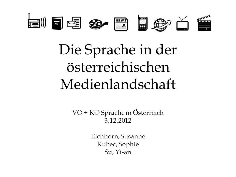 Die Sprache in der österreichischen Medienlandschaft VO + KO Sprache in Österreich 3.12.2012 Eichhorn, Susanne Kubec, Sophie Su, Yi-an