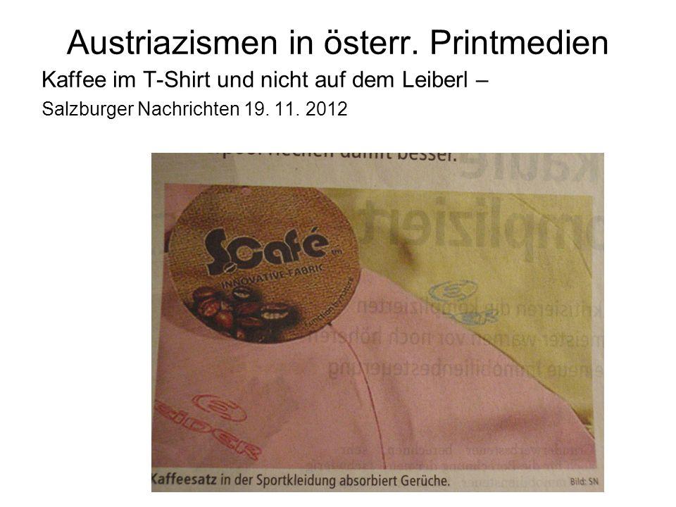 Austriazismen in österr. Printmedien Kaffee im T-Shirt und nicht auf dem Leiberl – Salzburger Nachrichten 19. 11. 2012