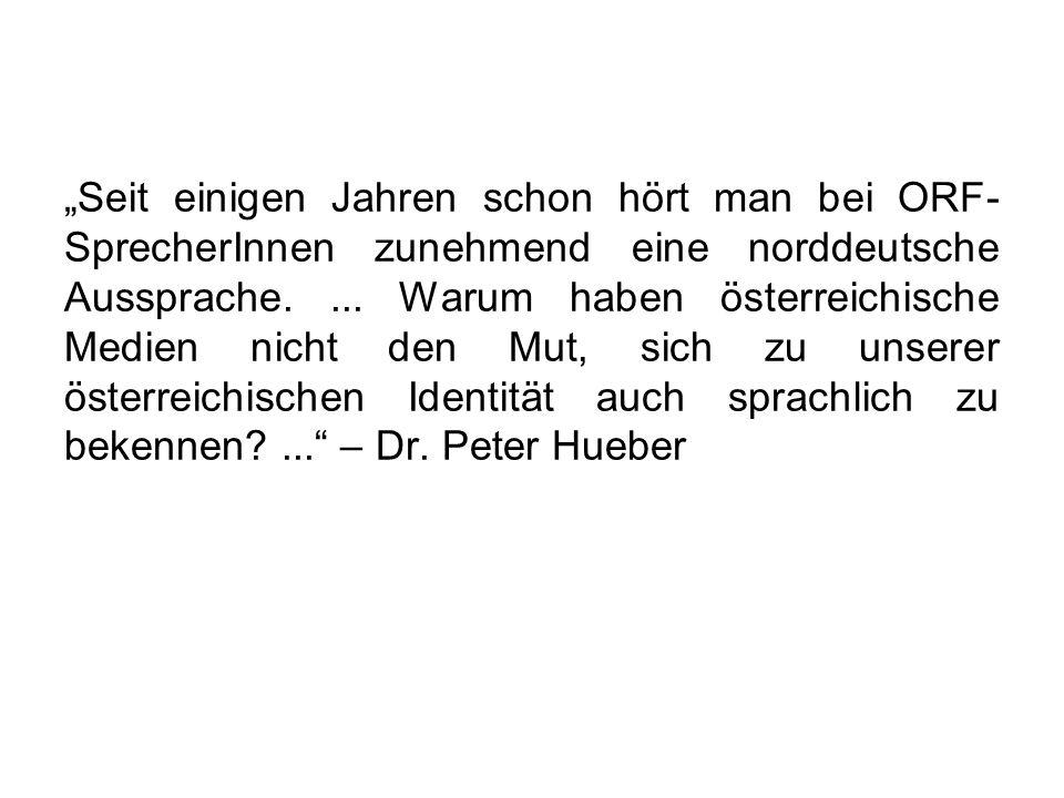 Seit einigen Jahren schon hört man bei ORF- SprecherInnen zunehmend eine norddeutsche Aussprache.... Warum haben österreichische Medien nicht den Mut,