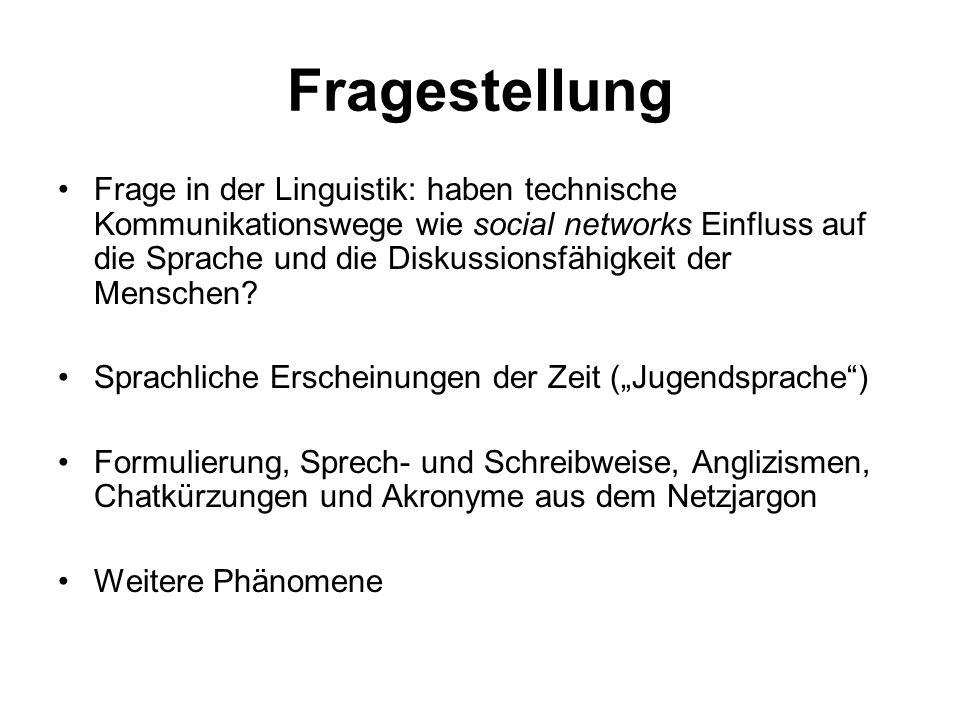 Fragestellung Frage in der Linguistik: haben technische Kommunikationswege wie social networks Einfluss auf die Sprache und die Diskussionsfähigkeit der Menschen.