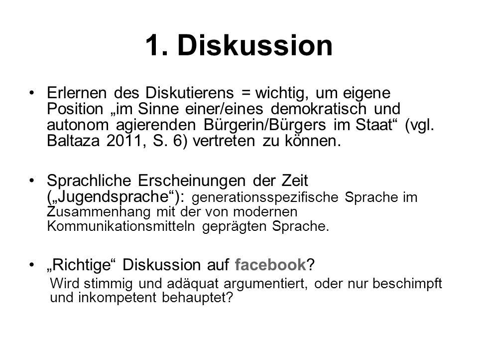 1. Diskussion Erlernen des Diskutierens = wichtig, um eigene Position im Sinne einer/eines demokratisch und autonom agierenden Bürgerin/Bürgers im Sta