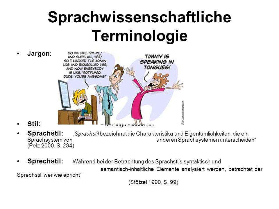 Sprachwissenschaftliche Terminologie Jargon: Stil: = der linguistische Stil: Sprachstil:Sprachstil bezeichnet die Charakteristika und Eigentümlichkeiten, die ein Sprachsystem von anderen Sprachsystemen unterscheiden (Pelz 2000, S.