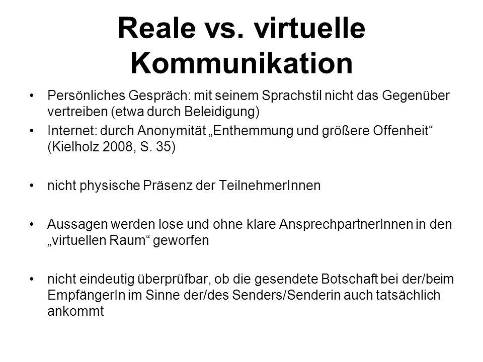 Reale vs. virtuelle Kommunikation Persönliches Gespräch: mit seinem Sprachstil nicht das Gegenüber vertreiben (etwa durch Beleidigung) Internet: durch